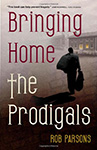 Bringing Home the Prodigals by Rob Parsons