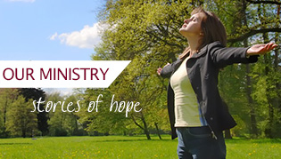Our Ministry - Stories of Hope and Change