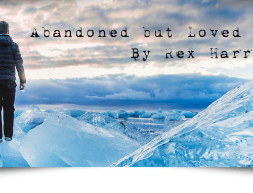 Abandoned, But Loved By Rex Harris